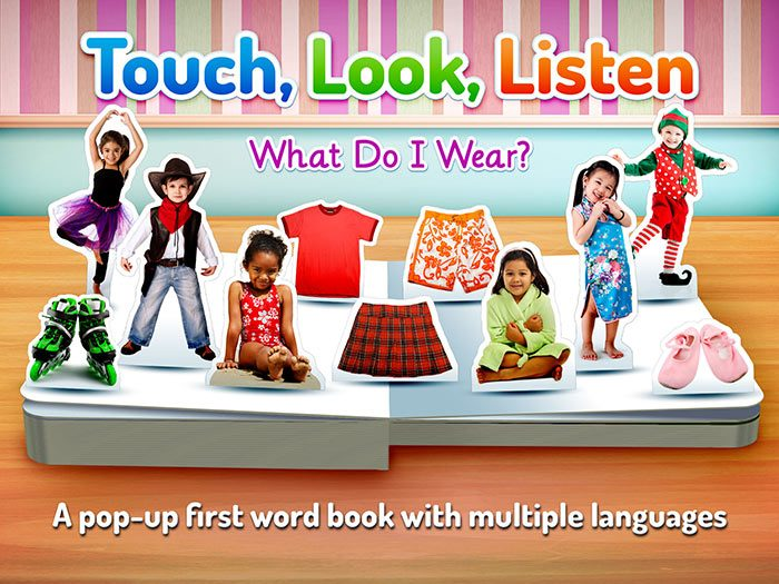 What Do I Wear - Touch, Look, Listen, an early learning app for kids. A pop-up first word book with multiple languages.
